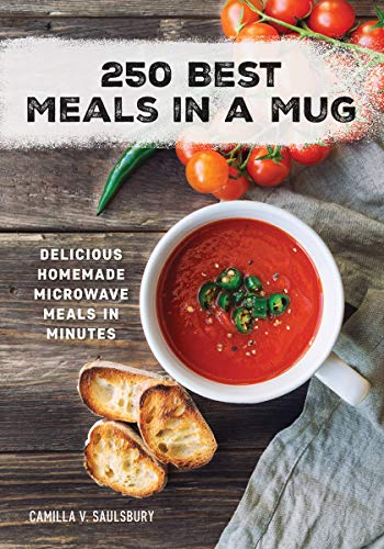 250 Best Meals In A Mug: Delicious Homemade Microwave Meals In Minutes