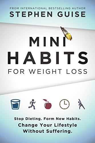 Mini Habits For Weight Loss: Stop Dieting. Form New Habits. Change Your Lifestyle Without Suffering.