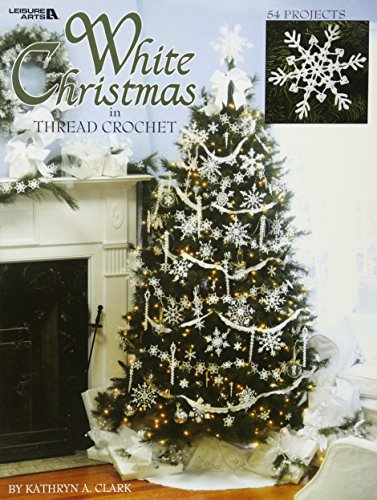 White Christmas In Thread Crochet 47 Designs Include Garlands, Tree Toppers, Skirts, And Ornaments.
