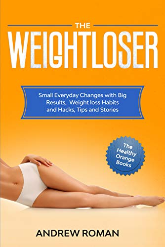 The Weightloser: Small Everyday Changes With Big Results, Weight Loss Habits And Hacks, Tips And Stories