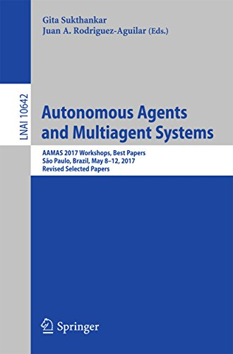 Autonomous Agents And Multiagent Systems: Aamas 2017 Workshops, Best Papers, São Paulo, Brazil, May 8 12, 2017, Revised Selected Papers (lecture Notes In Computer Science Book 10642)