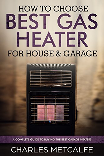 How To Choose Best Gas Heater For House & Garage: A Complete Guide To Buying The Best Garage Heaters