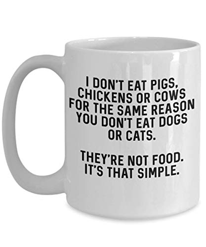 Vegan Coffee Mug – I Don't Eat Pigs, Chicken Or Cows For The Same Reason You Don't Eat Dogs Or Cats Best Gift For Vegan Girlfriend, Boyfriend, Vegetarian Women, Men – Friends Not Food