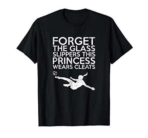 Best Forget Glass Slippers Princess Wears Cleats Soccer T Shirt T Shirt For Men And Woman.