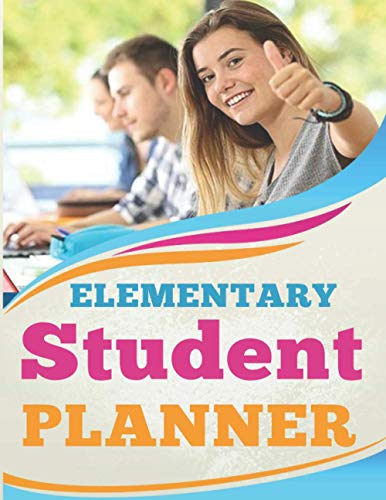 Elementary Student Planner: Student Planner For High School, College And University Best Gift For Students