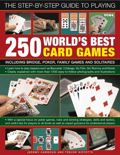 The Step By Step Guide To Playing World?s Best 250 Card Games: Including Bridge, Poker, Family Games And Solitaires
