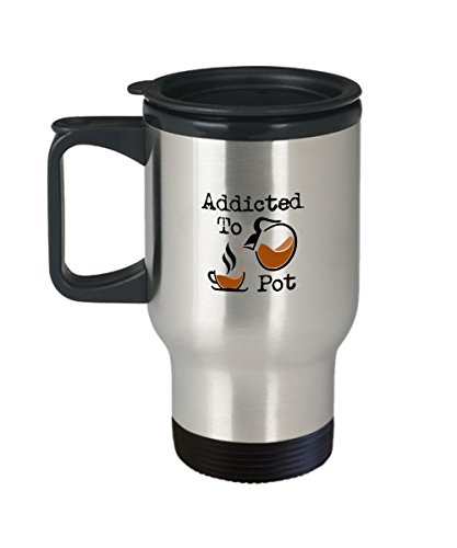 Funny Coffee Travel Mug Addicted To Pot 14oz Hot&cool Coffee, Best Gift For Him, Her