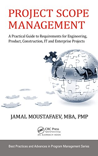 Project Scope Management: A Practical Guide To Requirements For Engineering, Product, Construction, It And Enterprise Projects (best Practices In Portfolio, Program, And Project Management Book 16)