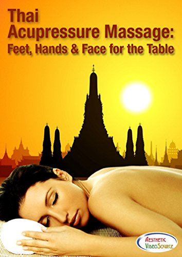 Thai Acupressure Massage: Feet, Hands And Face For The Table Therapeutic Acupressure Thai Yoga Massage Training Instructional Dvd By Master Instructor Dr. Anthony James, Cmt, Dpm, Nd Best Thai Massage Table Training Video By Aesthetic Videosource